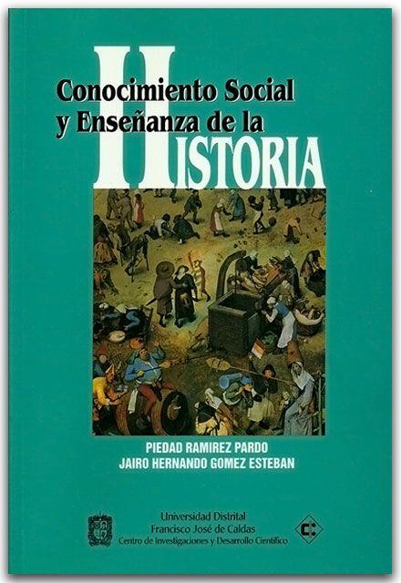 Conocimiento social y enseñanza de la historia - Universidad Distrital Francisco José de Caldas    http://www.librosyeditores.com/tiendalemoine/historia/2306-conocimiento-social-y-ensenanza-de-la-historia.html    Editores y distribuidores.