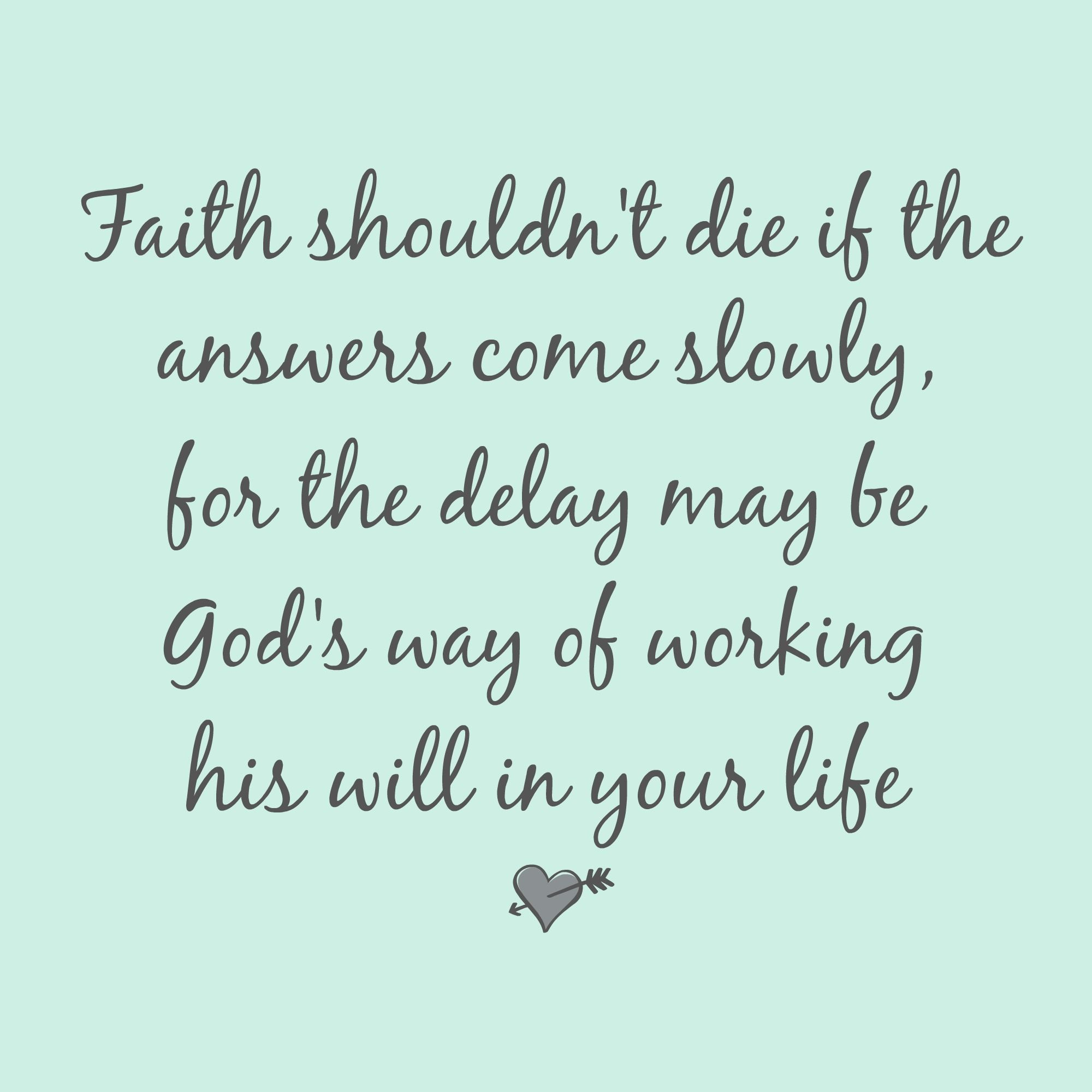 Image of: Keep Great Inspirational Quotes From Footprints Of Inspiration Faith Shouldnt Die If The Answers Come Slowly For The Delay May Be Gods Way Of Working His Pinterest Great Inspirational Quotes From Footprints Of Inspiration Faith