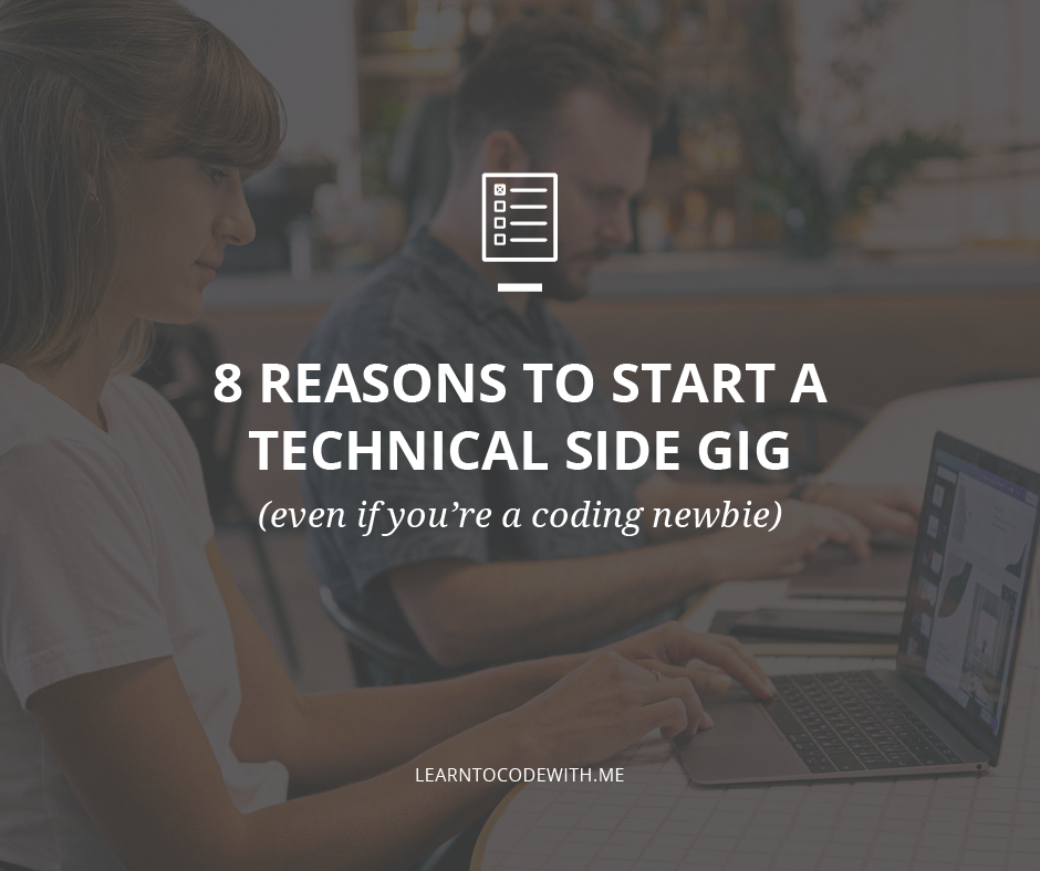 8 Reasons Why You Should Start A Technical Side Gig Even If You Re A Coding Newbie Learn To Code With Me Side Gigs Gigs Coding