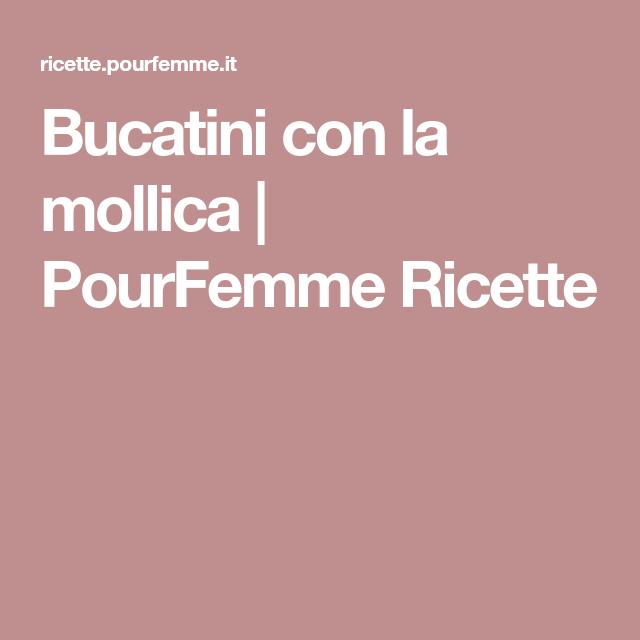 Bucatini con la mollica   PourFemme Ricette