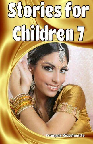 Stories  for  Children 7 (WONDERFUL STORIES FOR CHILDREN) (Volume 7) by Francois Bissonnette http://www.amazon.com/dp/1508960437/ref=cm_sw_r_pi_dp_yUnywb154RRDB