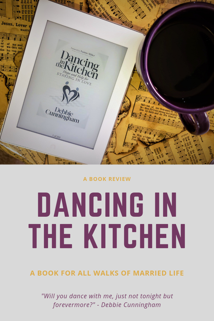 Dancing in the Kitchen Book Review — Purposeful Mommy is part of Dancing in the kitchen - The book Dancing in the Kitchen by Debbie Cunningham is a book on the many ups and downs of marriage and what makes it worth the battle