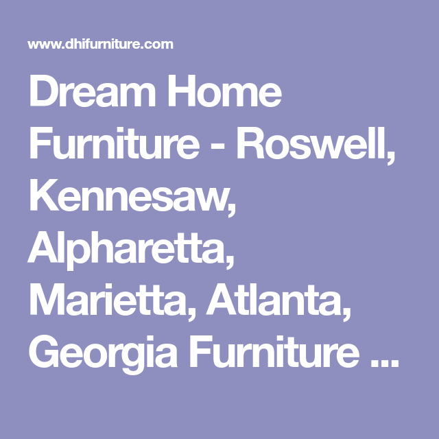Dream Home Furniture Roswell Kennesaw Alpharetta Marietta