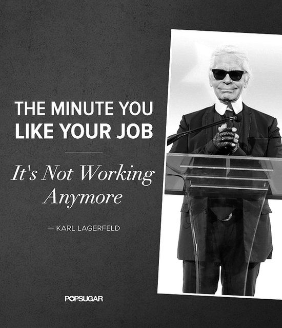 Brilliant (and true!) - courtesy of Karl Lagerfeld