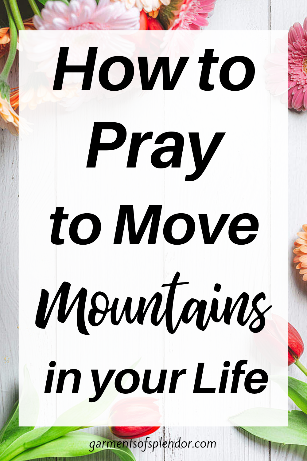 How to Move Mountains with your Prayers