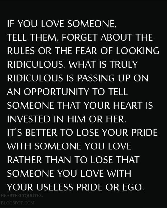 If You Love Someone Tell Them Forget About The Rules Or The Fear Of Looking Ridiculous What Is Trul Cute Quotes For Him Heartfelt Quotes If You Love Someone