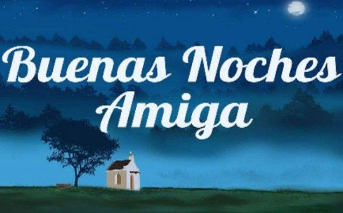 Buenas Noches Amiga Buenas Noches Amiga Imagenes Mensajes De Buenas Noches Buenas Noches Amiga Frases