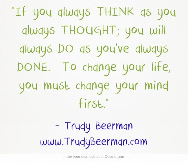 If You Always Think As You Always Thought You Will Always Do As