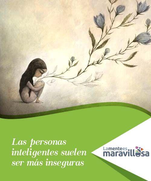 Las personas inteligentes suelen ser más inseguras  Las personas #inteligentes suelen ser inseguras mientras que las #ingenuas o #arrogantes actúan sin pensar en las consecuencias de sus actos.  #Psicologíadelapersonalidad
