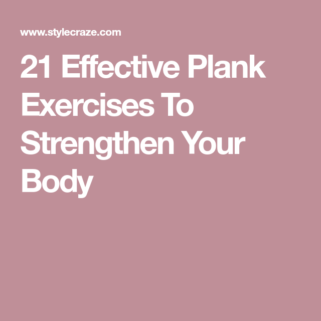 21 Effective Plank Exercises To Strengthen Your Body