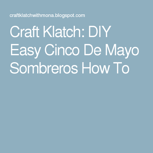 Craft Klatch: DIY Easy Cinco De Mayo Sombreros How To