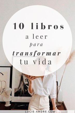 10 Libros A Leer Para Transformar Tu Vida En Este Artículo Te Aconsejo 10 Libros Que Han Cambia En 2020 Mejores Libros Para Leer Libros Para Leer Libros De Motivación