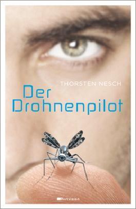 """""""Ein Jugendroman mit Spannung."""", Rezension zu Thorsten Nesch: 'Der Drohnenpilot' auf http://buecherfresser.bplaced.net/"""