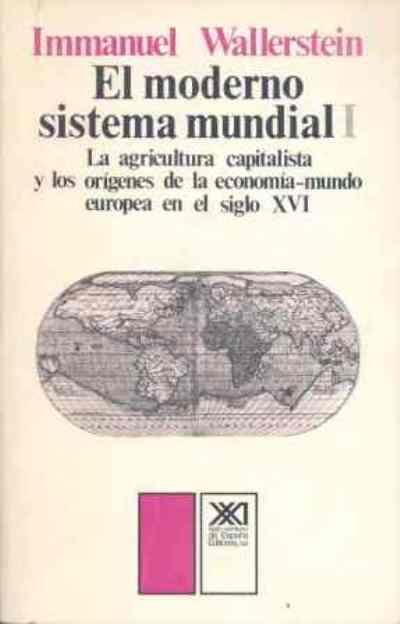 Immanuel Wallerstein El Moderno Sistema Mundial La Agricultura Capitalista Y Los Orígenes De La Economía Mundo Europea Siglo Xvi Ciencias Sociales Economia