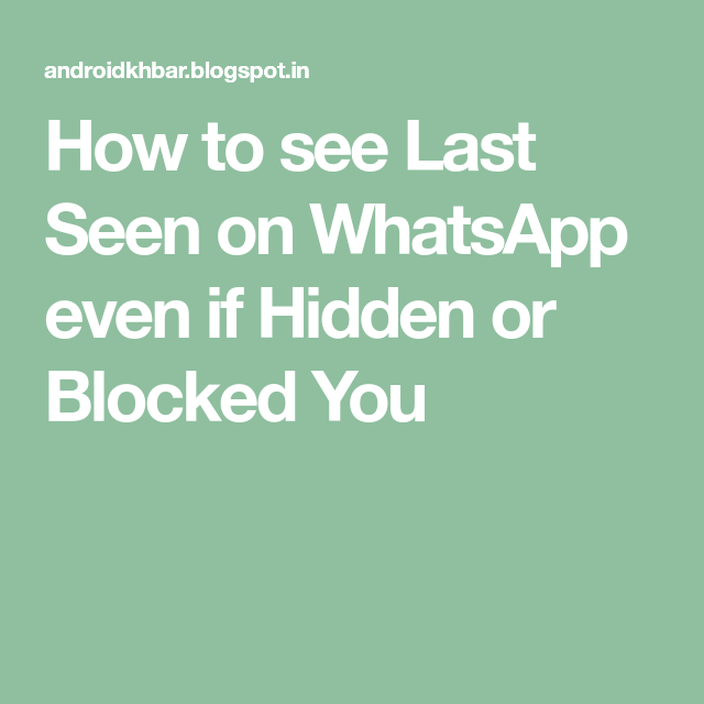How to see Last Seen on WhatsApp even if Hidden or Blocked