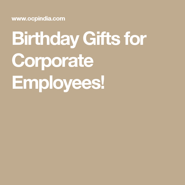 birthday gifts for corporate employees corporate gifts