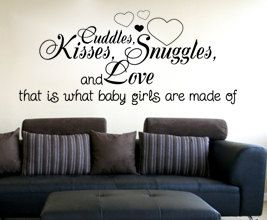 Cuddles Kisses Snuggles and Love Baby Girl Made Of Wall Decal Vinyl Art K30