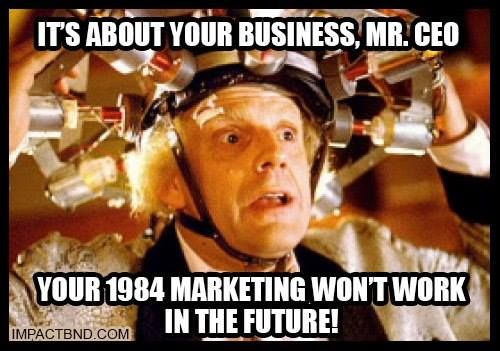 It's about your business - your 1984 marketing strategy won't work today..... #TBT #BacktotheFuture