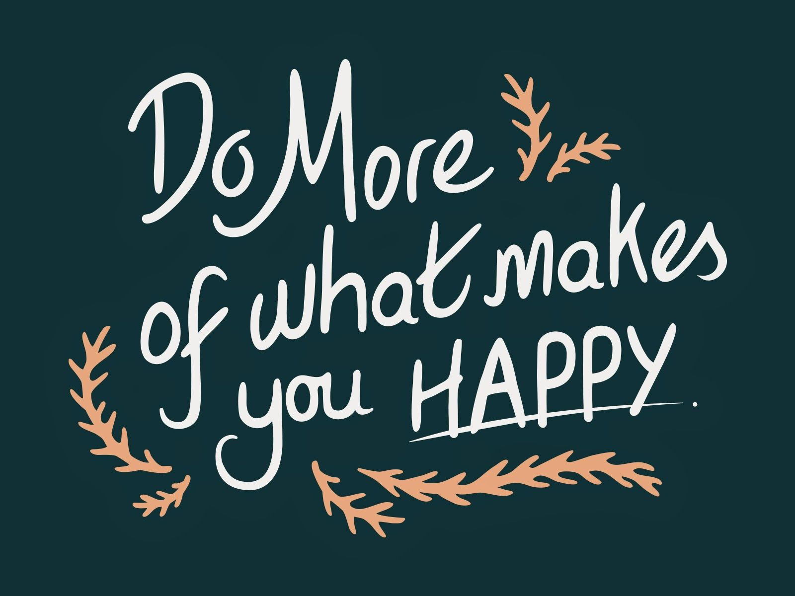 do what makes you happy be with who makes you smile laugh as