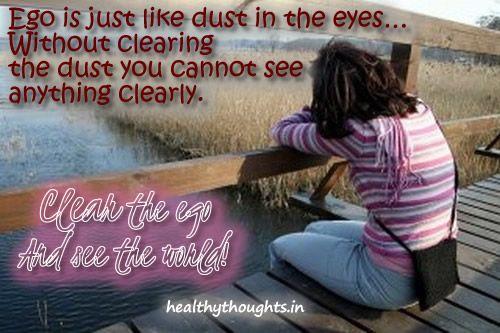 Ego is like dust in eyes