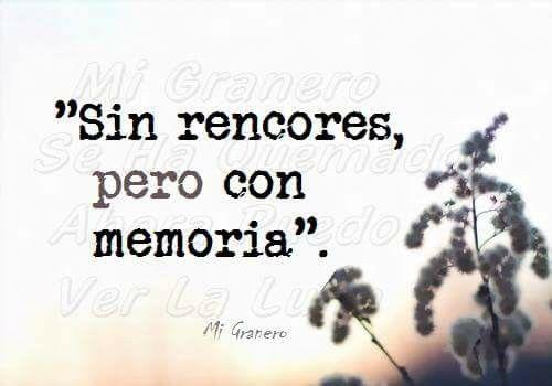 """SIN RENCORES, PERO CON MEMORIA."""