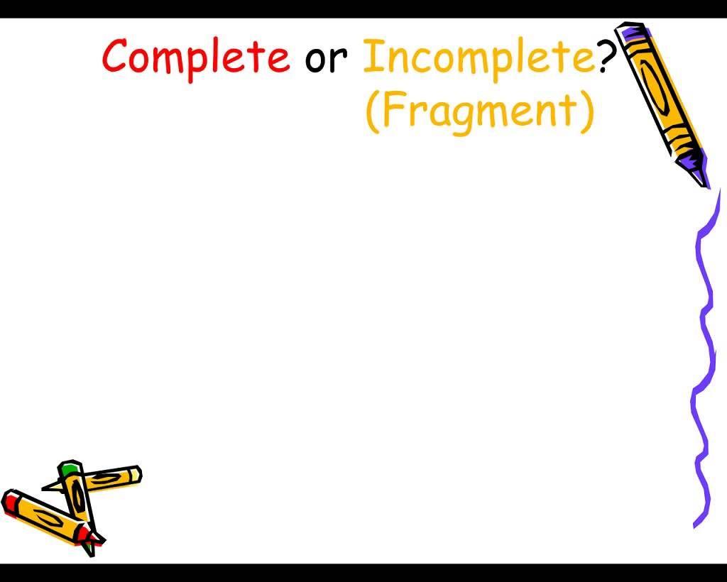 Complete Amp Incomplete Sentences