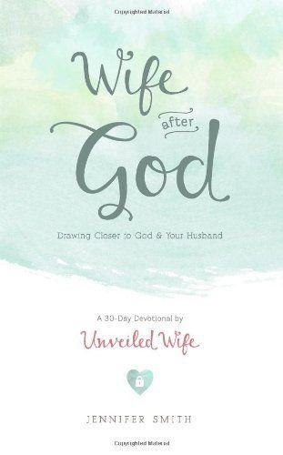 Wife After God: Drawing Closer to God & Your Husband by Jennifer Smith, http://www.amazon.com/dp/1481866885/ref=cm_sw_r_pi_dp_8gkttb10YKJBH
