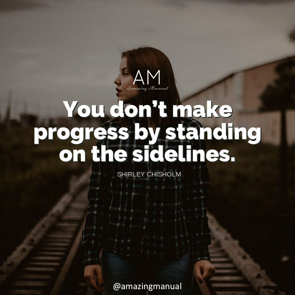 You Make Progress By Implementing Ideas Quote By Shirley Anita Chisholm American Politician Educ Good Woman Quotes Inspirational Quotes Strong Women Quotes