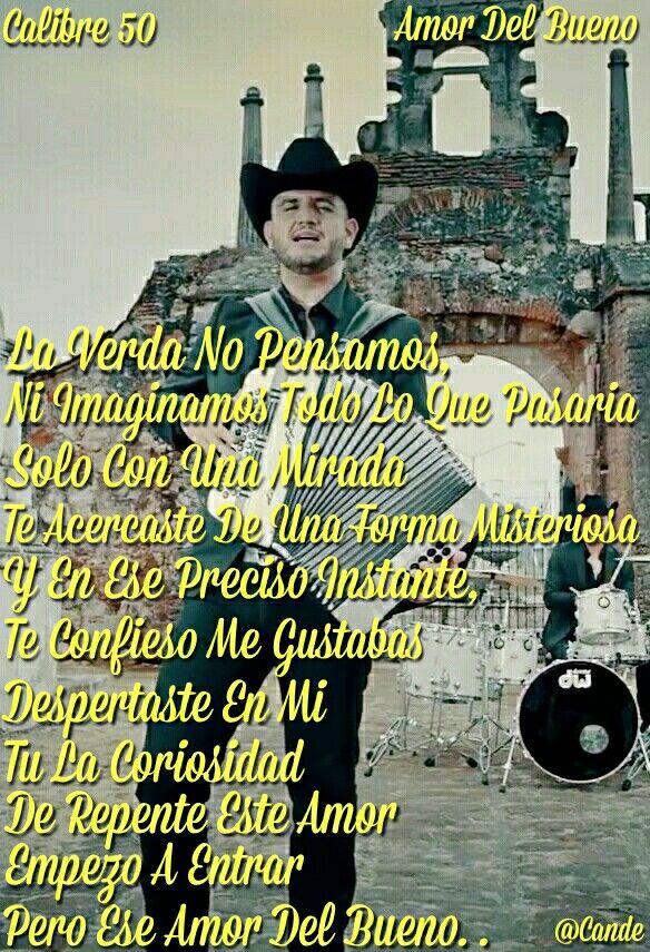 Calibre 50 Amor Del Bueno Corridos Nortenas Y Banda Pinterest