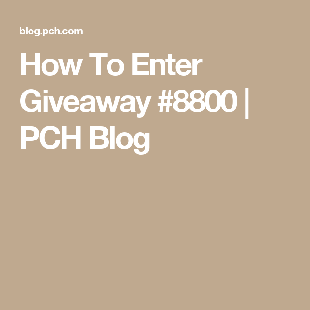 How To Enter Giveaway #8800 | PCH Blog | Places to visit