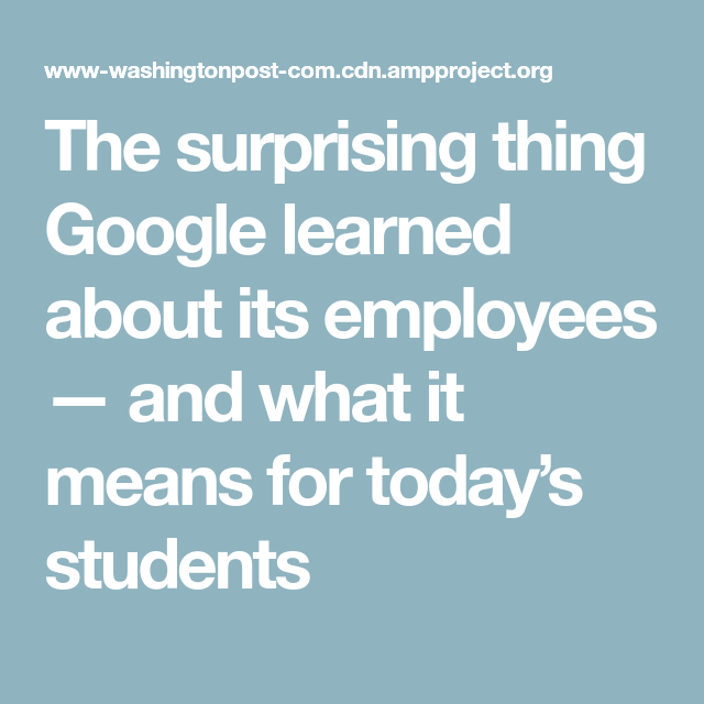 The surprising thing Google learned about its employees — and what it means for today's students