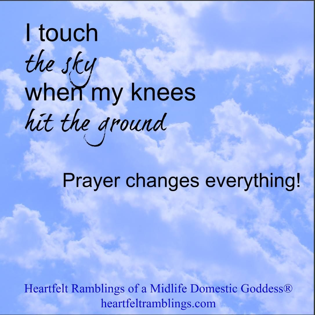 I Touch The Sky When My Knees Hit The Ground Prayers Thoughts
