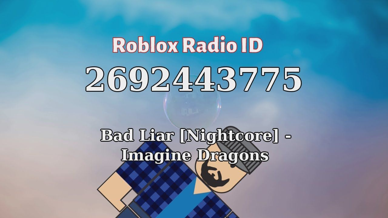 Bad Liar Nightcore Imagine Dragons Roblox Id Roblox Radio Code Ro Roblox Imagine Dragons Liar