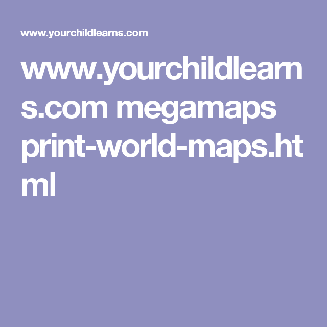 www.yourchildlearns.com megamaps print-world-maps.html | geography on