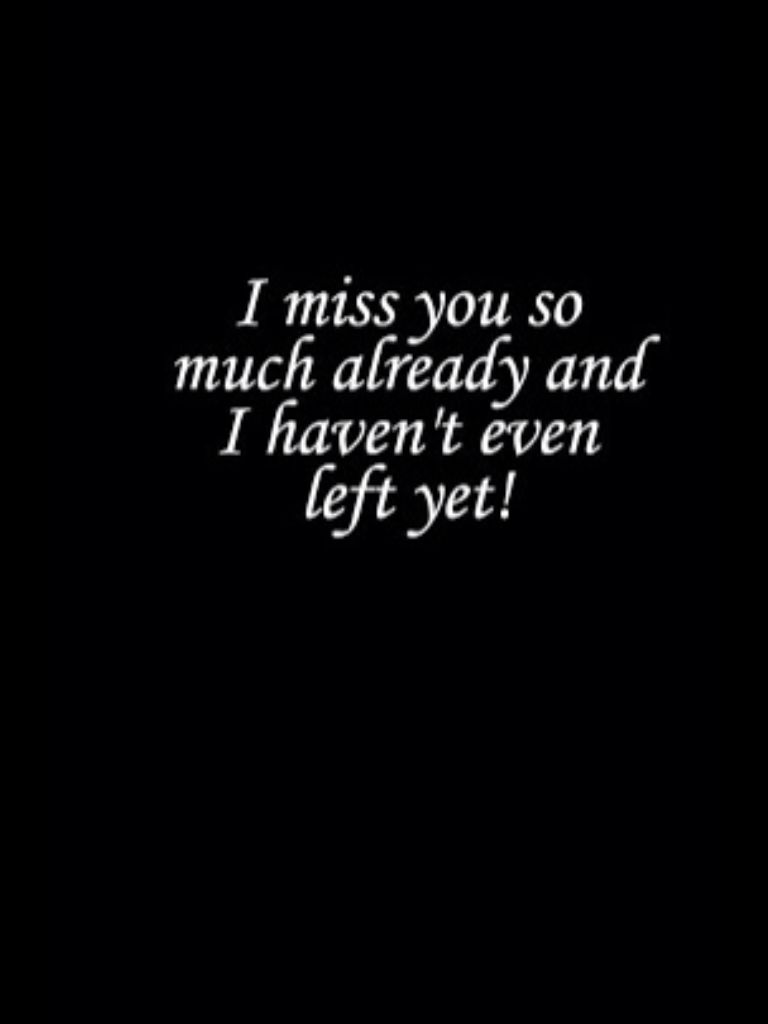 Miss You Already Quotes I Miss You So Much Already And I Haven't Even Left Yet  Quotes