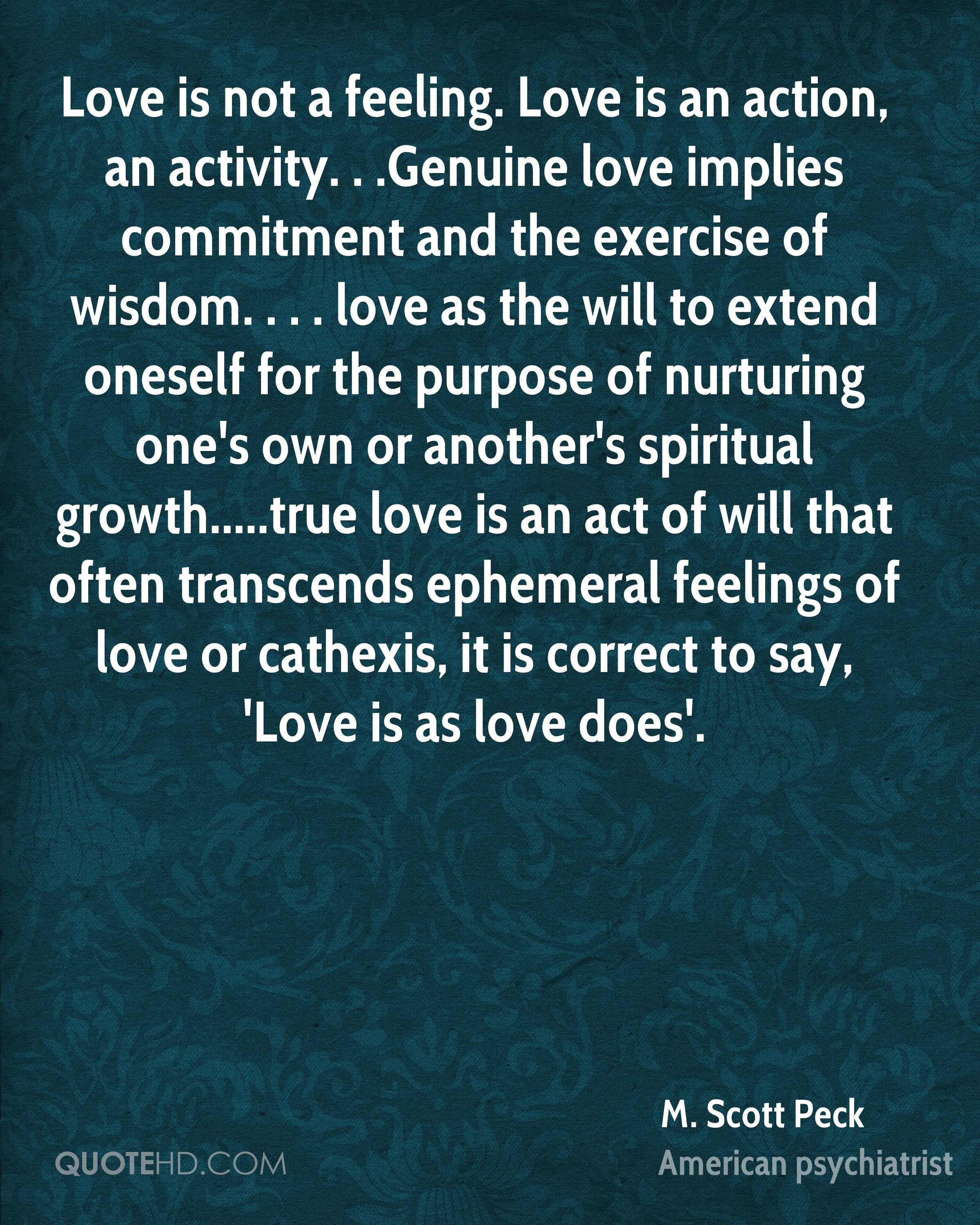 Love feeling quotes love feeling quotes with - Scott Peck Quotes Love Is Not A Feeling Love Is An Action An Activity Genuine Love Implies Commitment And The