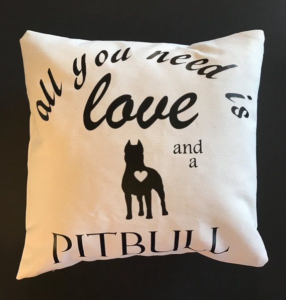 All You Need Is Love And A Pitbull Throw Pillow Dog Lover Pillows