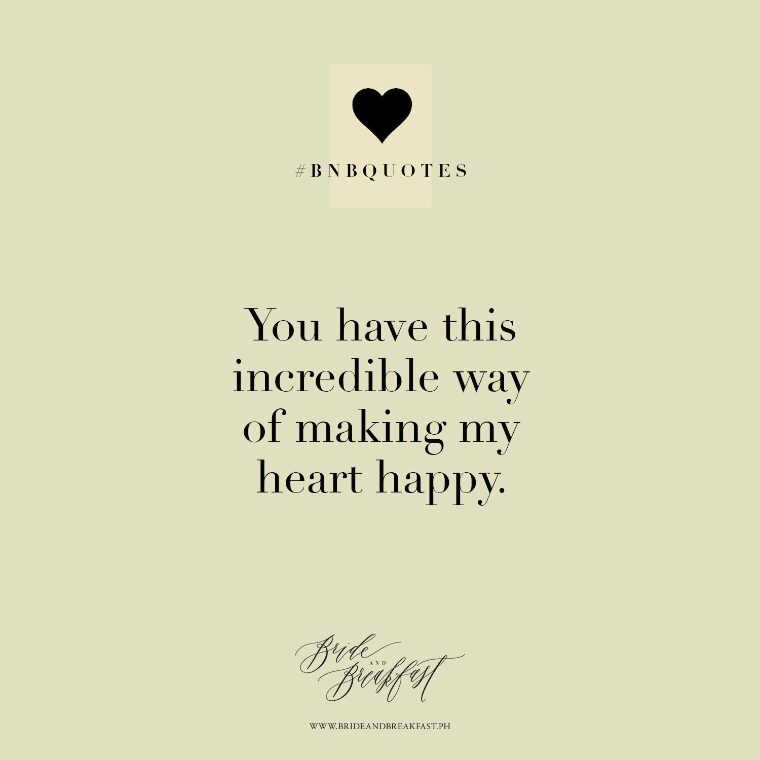 Incredible Quotes You Have This Incredible Way Of Making My Heart Happy Love