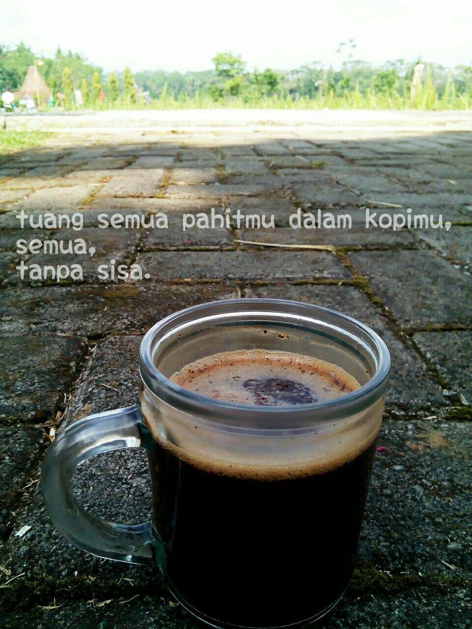 Tuang Semua Pahitmu Dalam Kopimu Semua Tanpa Sisa Coffee