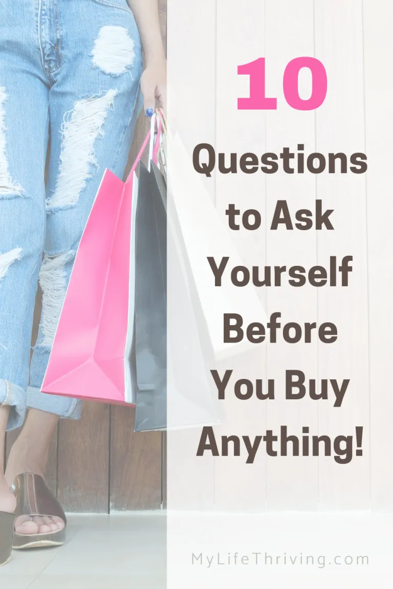 Ten Questions to Ask Yourself Before You Buy Anything - My Life Thriving #selfcare #shoppaholic #shoppingaddict #minimalism