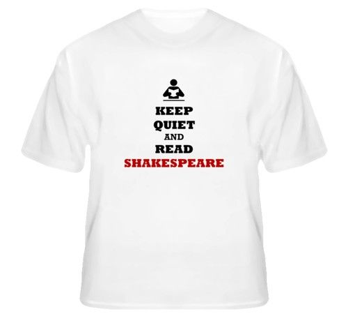 """""""Keep Quiet and Read Shakespeare""""  White T-Shirt  William Shakespeare / """"Macbeth"""" /  """"Othello"""" / """"Hamlet"""" / """"Romeo and Juliet"""""""