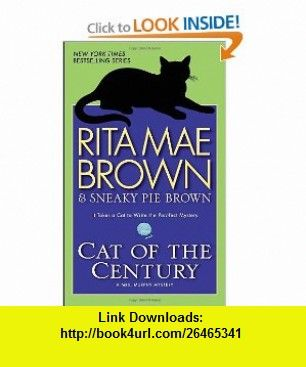 Cat of the Century A Mrs. Murphy Mystery (Mrs. Murphy Mysteries) (9780553591606) Rita Mae Brown , ISBN-10: 0553591606  , ISBN-13: 978-0553591606 ,  , tutorials , pdf , ebook , torrent , downloads , rapidshare , filesonic , hotfile , megaupload , fileserve