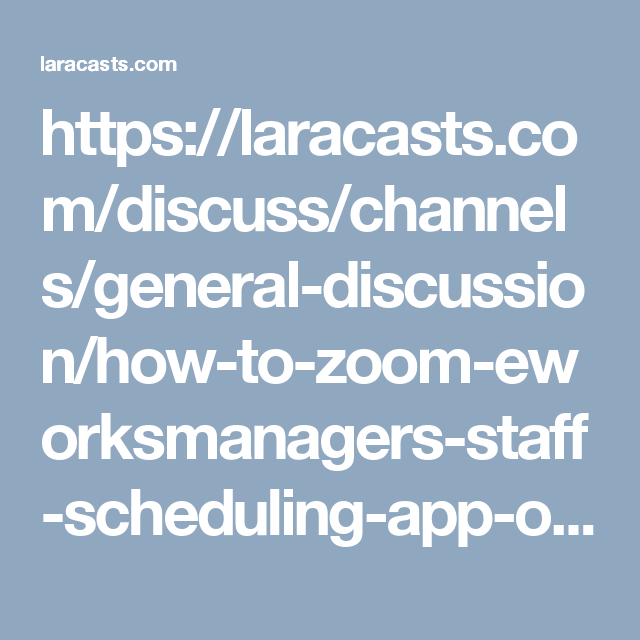https://laracasts.com/discuss/channels/general-discussion/how-to-zoom-eworksmanagers-staff-scheduling-app-on-smart-phones