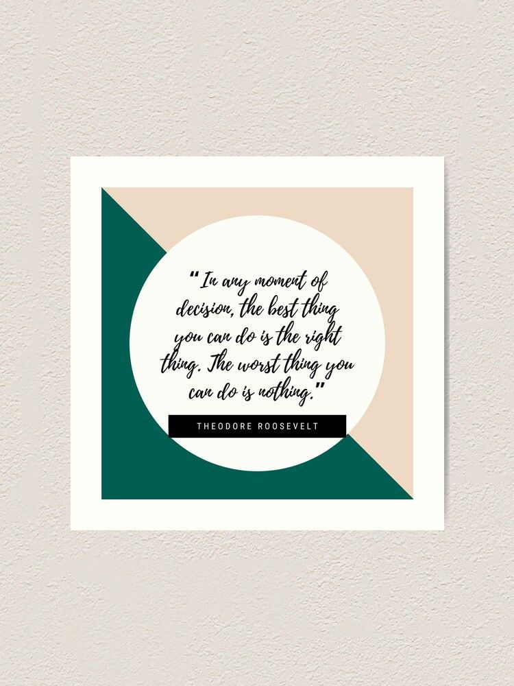 """""""In any moment of decision, the best thing you can do is the right thing. The worst thing you can do is nothing.""""    