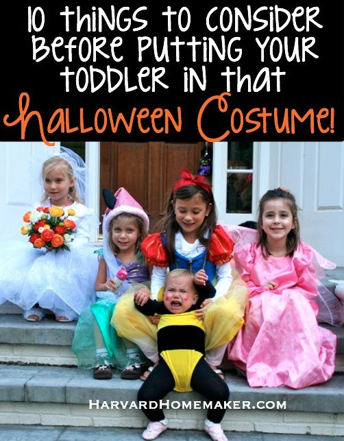 Advice from a mom of four who has learned from her mistakes. :) 10 Things to Consider Before You Put Your Toddler in that Halloween Costume #halloweencostumes #toddlertips #harvardhomemaker