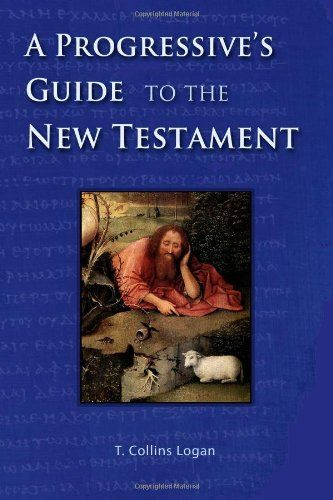 A Progressive's Guide to the New Testament by T.Collins Logan http://www.amazon.com/dp/0977033678/ref=cm_sw_r_pi_dp_YeKRwb1PXYS3A