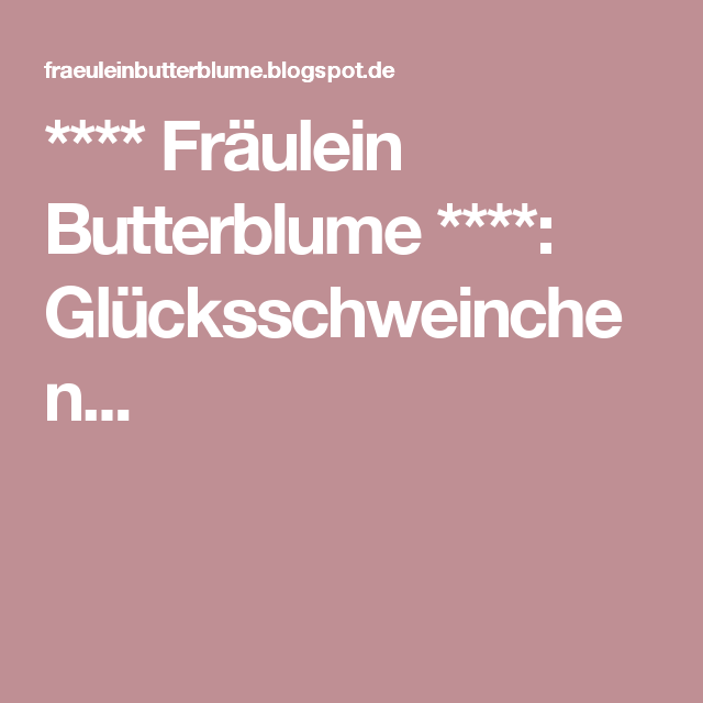 Frulein Butterblume Glcksschweinchen