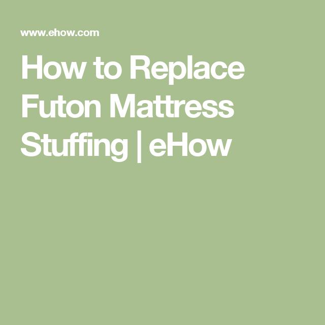 How To Replace Futon Mattress Stuffing