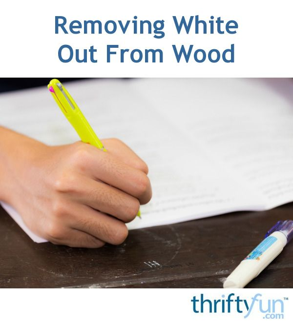 Removing White Out From Wood White Out How To Remove Wood