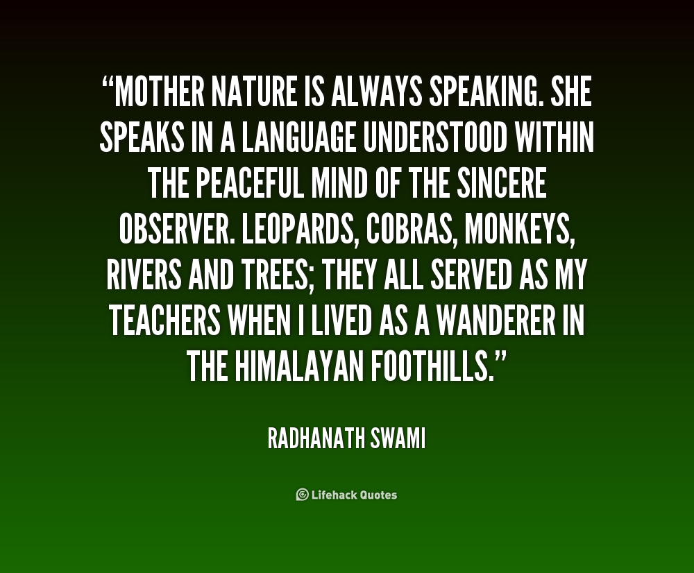 Quote Radhanath Swami Mother Nature Is Always Speaking She Speaks 220235 Png 1000 826 Mother Nature Quotes Nature Quotes Period Quotes